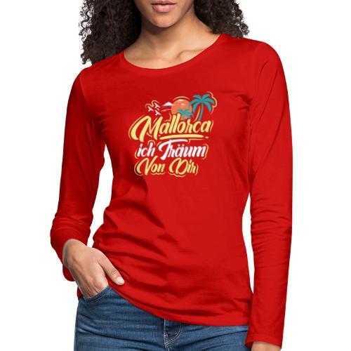 Mallorca - ich träum von dir! - Frauen Premium Langarmshirt