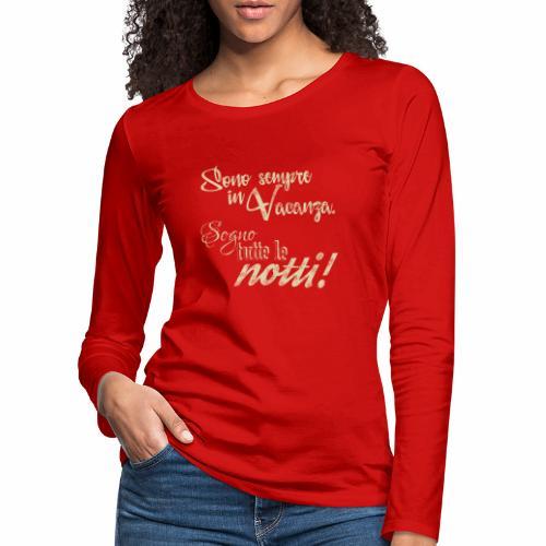 Sempre in vacanza. Sogno ogni notte! Testo crema - Maglietta Premium a manica lunga da donna