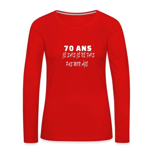 70 ANS je sais je ne fais pas mon âge - T-shirt manches longues Premium Femme