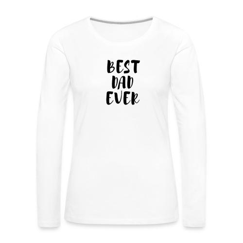 Best Dad Ever - Maglietta Premium a manica lunga da donna