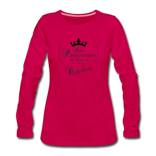 Real Princesses was born in October - Frauen Premium Langarmshirt