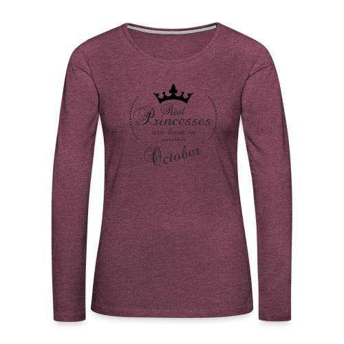 Real Princesses was born in October - Frauen Premium Langarmshirt