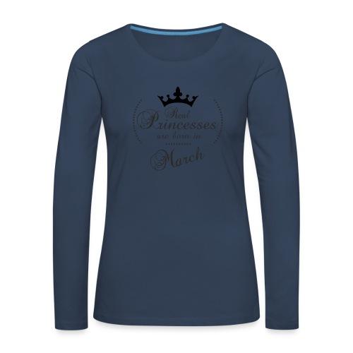 Real Princesses are born in March - Frauen Premium Langarmshirt
