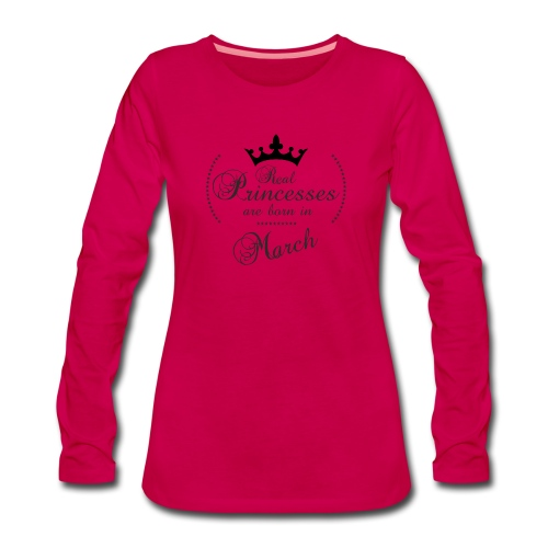 Real Princesses are born in March - Frauen Premium Langarmshirt
