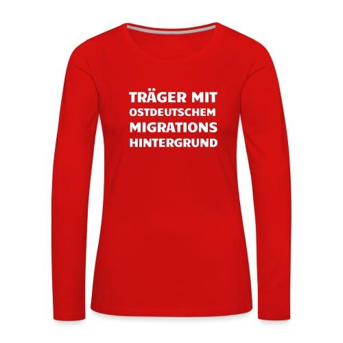 Träger mit ostdeutschem Migrationshintergrund - Frauen Premium Langarmshirt