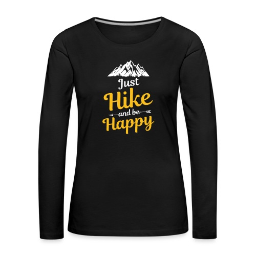 Just Hike And Be Happy Nature-Design für Hiking - Frauen Premium Langarmshirt
