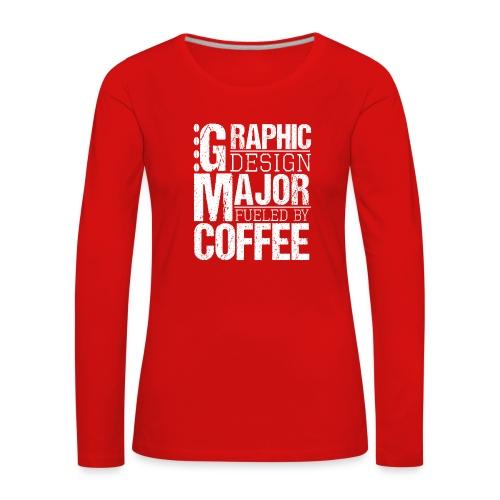 Graphic Design Major Fueled By Coffee - Frauen Premium Langarmshirt