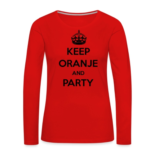 KEEP ORANJE AND PARTY - Vrouwen Premium shirt met lange mouwen