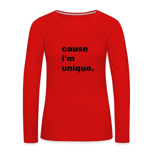 cause i'm unique. Geschenk Idee Simple - Frauen Premium Langarmshirt
