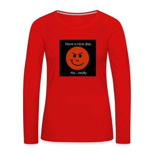 Have a nice day - Dame premium T-shirt med lange ærmer