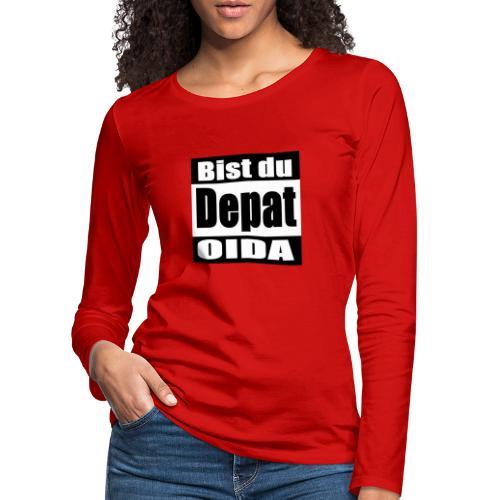 bist du depat oida - Frauen Premium Langarmshirt