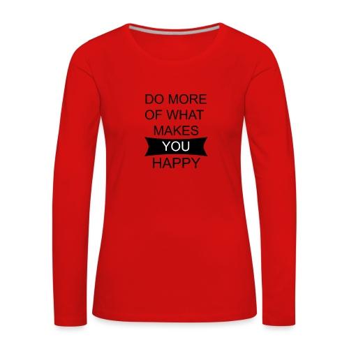 Do more of what makes you happy - Frauen Premium Langarmshirt