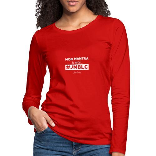 Mon mantra à moi c'est ... - T-shirt manches longues Premium Femme