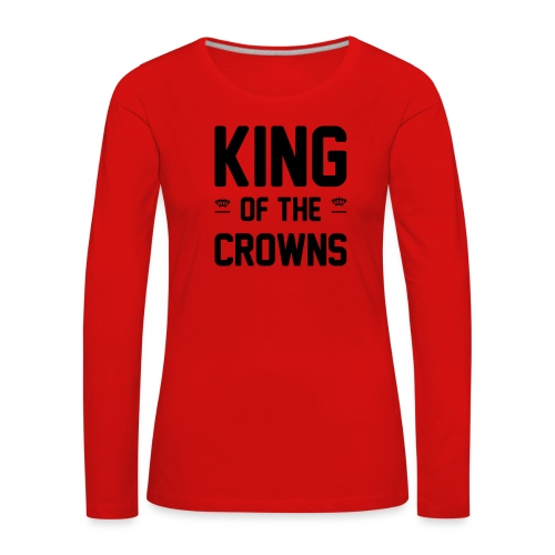 King of the crowns - Vrouwen Premium shirt met lange mouwen