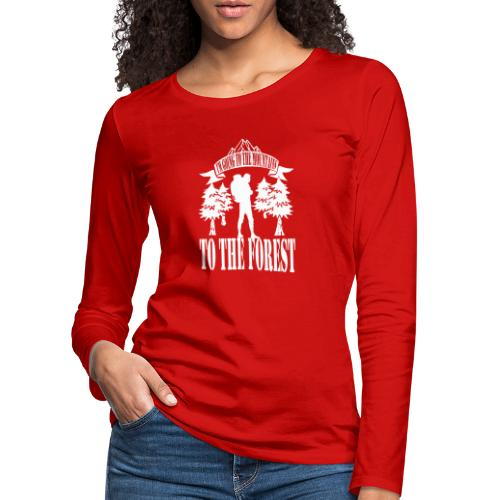 I m going to the mountains to the forest - Women's Premium Longsleeve Shirt