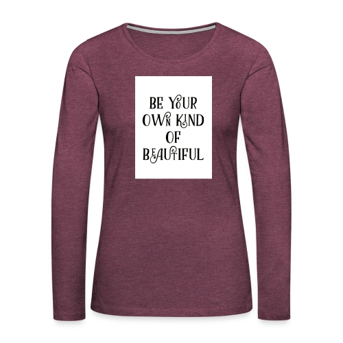 Be your own kind of beautiful - Women's Premium Longsleeve Shirt