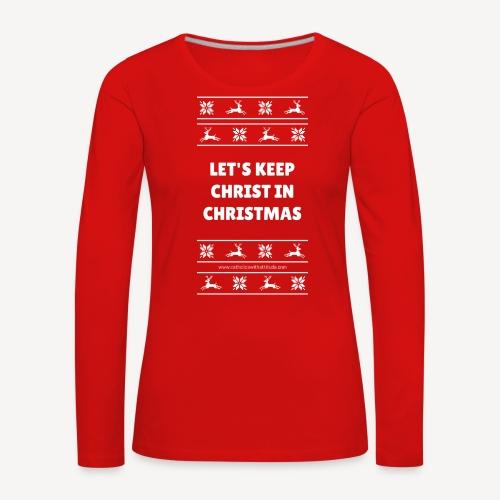 LETS KEEP CHRIST IN CHRISTMAS - Women's Premium Longsleeve Shirt