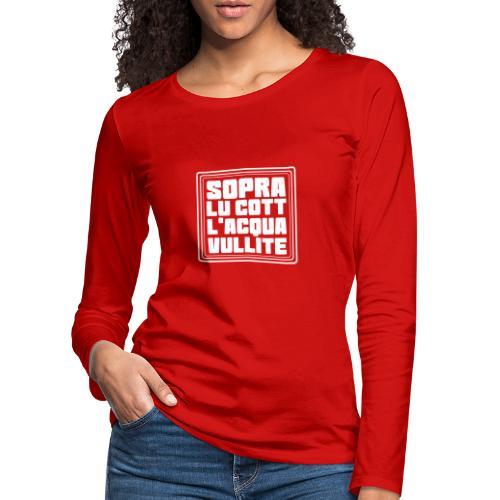 Sopra lu cott l´acqua vullite - Maglietta Premium a manica lunga da donna