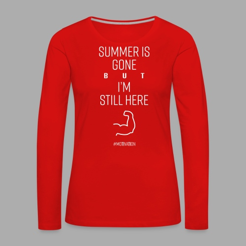 SUMMER IS GONE but I'M STILL HERE - Women's Premium Longsleeve Shirt
