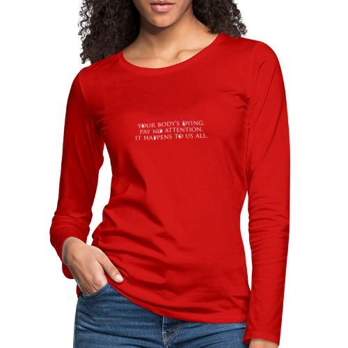 Your Body´s Dying. - Frauen Premium Langarmshirt