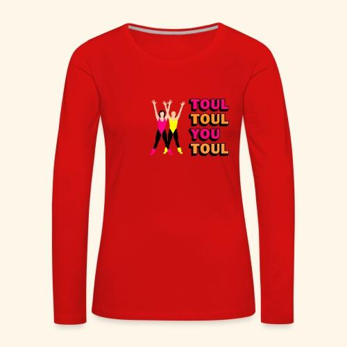 Toul Toul You Toul - T-shirt manches longues Premium Femme