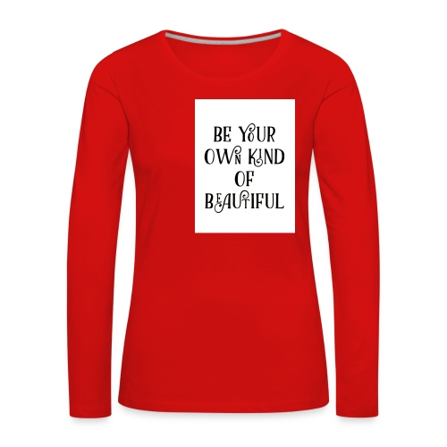 Be your own kind of beautiful - Women's Premium Longsleeve Shirt
