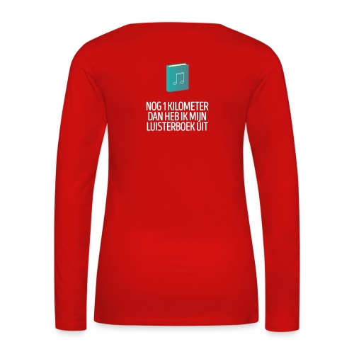 Nog 1 kilometer - luisterboek - fun shirt - Vrouwen Premium shirt met lange mouwen