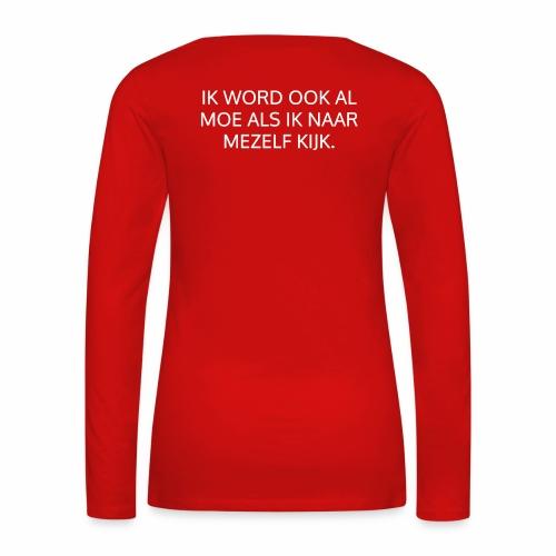 Ik word al moe als ik ernaar kijk - fun shirt - Vrouwen Premium shirt met lange mouwen