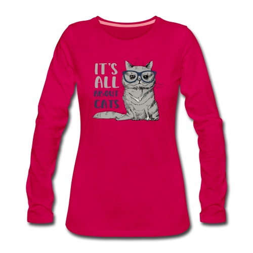 Coole Katze: It's All About Cats - Frauen Premium Langarmshirt