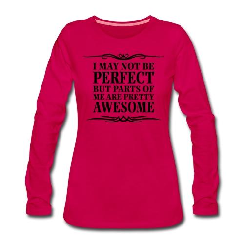 I May Not Be Perfect - Women's Premium Longsleeve Shirt