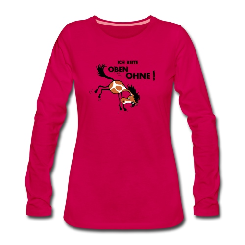Ich REITE OBEN OHNE - Frauen Premium Langarmshirt