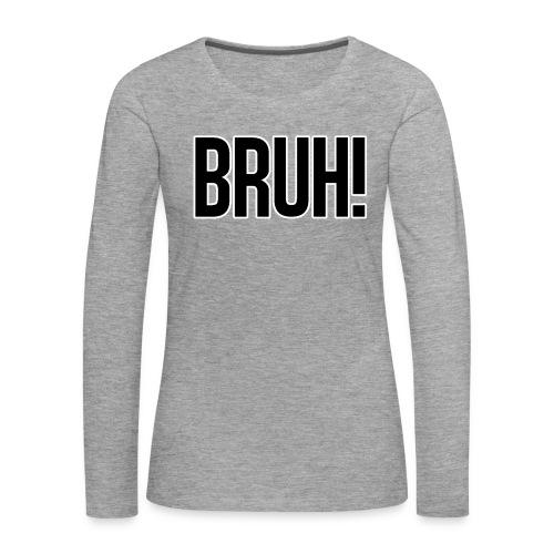 bruh - T-shirt manches longues Premium Femme