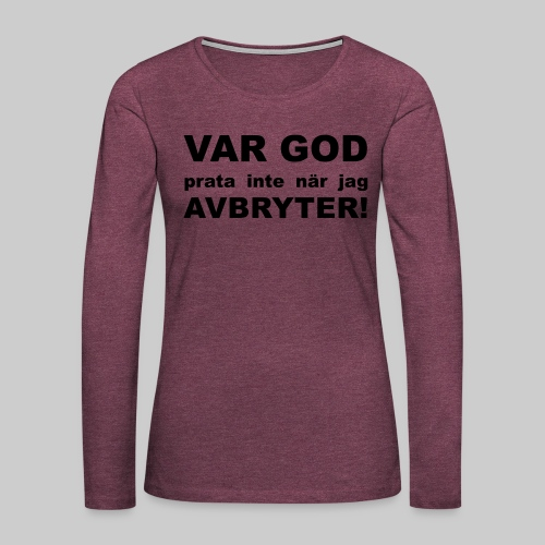 Var God Prata Inte - Långärmad premium-T-shirt dam