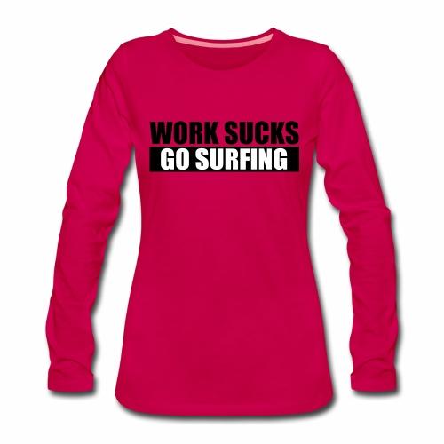 work_sucks_go_surf - T-shirt manches longues Premium Femme