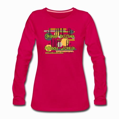 I am a graphic designer - Women's Premium Longsleeve Shirt