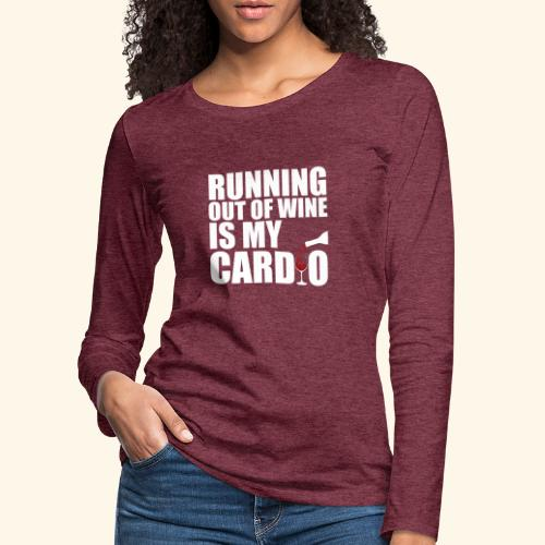 Running out of Wine is my cardio - Frauen Premium Langarmshirt
