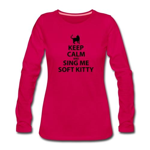 Keep Calm and Sing Me Soft Kitty - Women's Premium Longsleeve Shirt