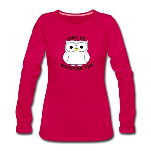 OWL BE WATCHING YOU - Women's Premium Longsleeve Shirt