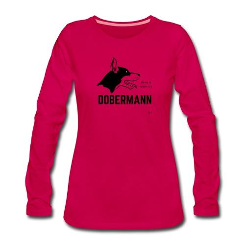 Home is where my Dobermann is ! - Frauen Premium Langarmshirt