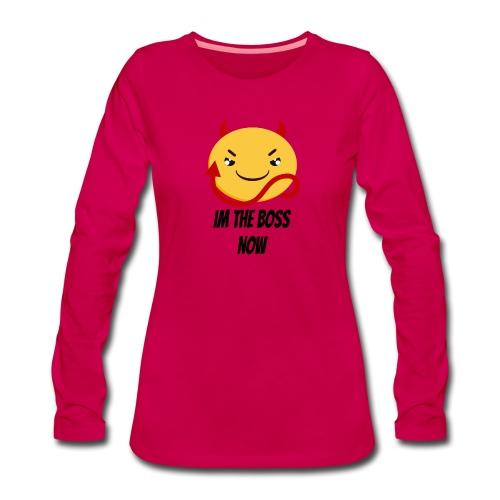 Im The Boss Now - Women's Premium Longsleeve Shirt