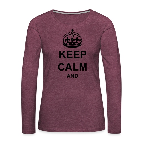 Keep Calm And Your Text Best Price - Women's Premium Longsleeve Shirt
