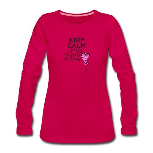Keep calm and say hello - Frauen Premium Langarmshirt