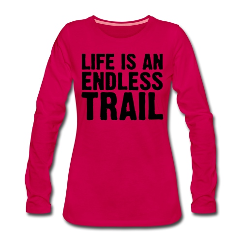 Life is an endless trail - Frauen Premium Langarmshirt