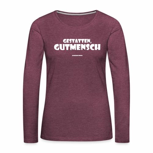 Gestatten Gutmensch - Frauen Premium Langarmshirt