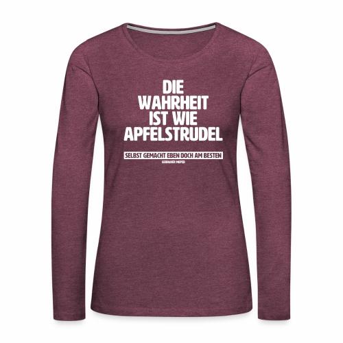 Die Wahrheit ist wie Apfelstrudel - Frauen Premium Langarmshirt