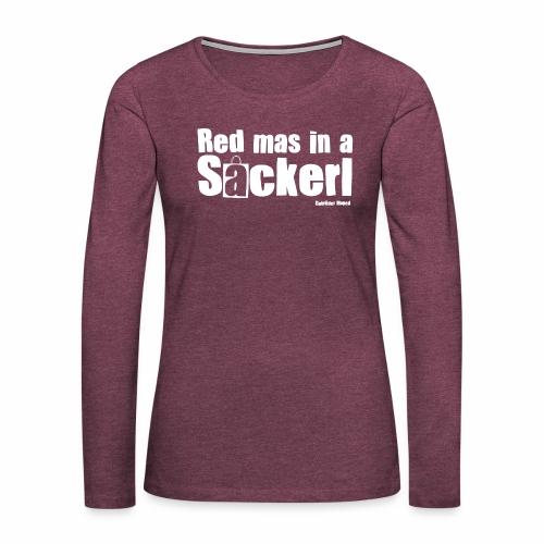 Red mas in a Sackerl - Frauen Premium Langarmshirt