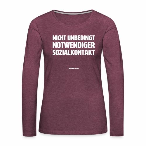 Nicht unbedingt notwendiger Sozialkontakt - Frauen Premium Langarmshirt