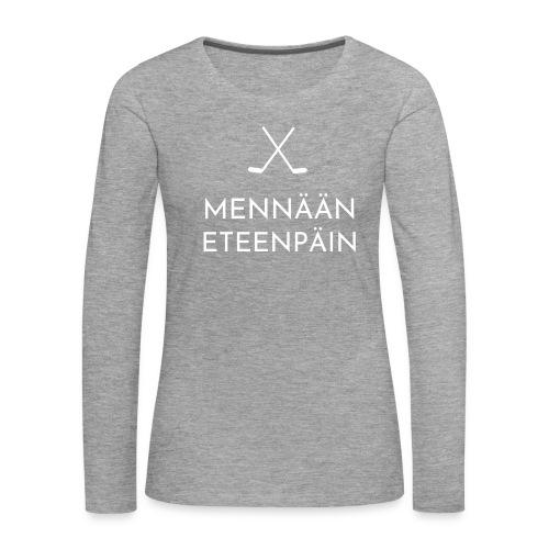 Mennaeaen eteenpaein valkoinen - Naisten premium pitkähihainen t-paita
