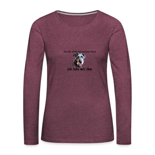 Ich lebe mit meinem Hund - Frauen Premium Langarmshirt