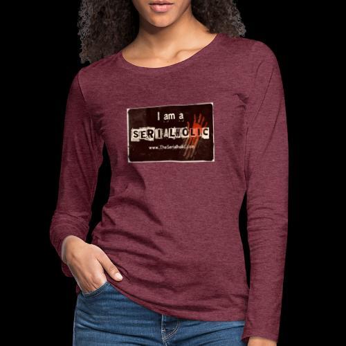 I am a Serialholic - Women's Premium Longsleeve Shirt
